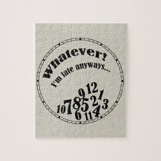 Whatever! I'm late anyways... funny humor Jigsaw Puzzles