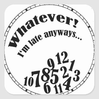 Whatever! I'm late anyways... funny humor Square Sticker