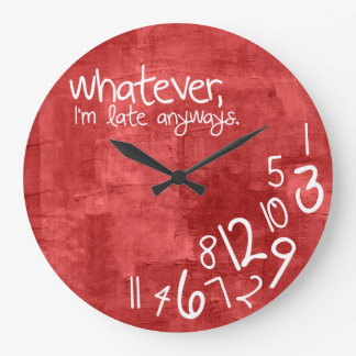 whatever, I'm late anyways Large Clock