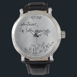 """whatever I&#39;m late anyways - modern black on silver Wrist Watch<br><div class=""""desc"""">Modern Black and faux printed silver background,  whatever,  I&#39;m late anyways watches!  Funny and cool.      Custom design request accepted. Click the &#39;ask the designer link&quot; below.</div>"""