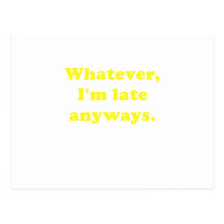 Whatever Im Late Anyways Postcard