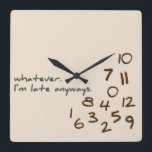 "Whatever, I&#39;m Late Anyways Square Wall Clock<br><div class=""desc"">Funny wall clock for the person who is late to everything. The numbers are jumbled in the bottom corner and the words &#39;whatever,  I&#39;m late anyways&#39; are printed in a casual font. Feel free to message me with a custom design / color request.</div>"