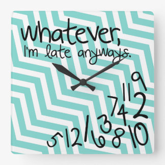 Whatever, I'm late anyways - teal blue chevron Square Wall Clock