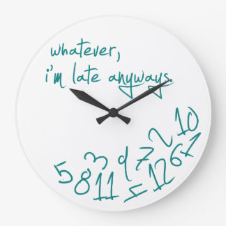 Whatever, I'm Late Anyways - teal blue Large Clock