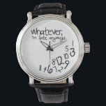 """Whatever, I&#39;m late anyways Wristwatch<br><div class=""""desc"""">Black and white,  whatever,  I&#39;m late anyways watches!   Funny watches for her.    Custom design request accepted. Click the &#39;ask the designer link&quot; below.</div>"""