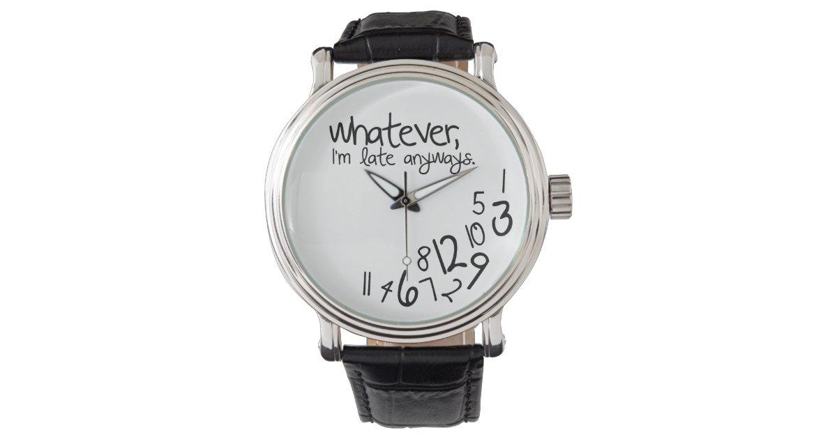 Whatever, I'm late anyways Wristwatch | Zazzle Im Watch