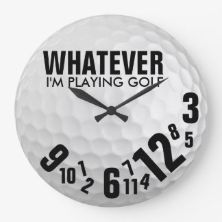 Whatever, I'm Playing Golf Large Clock