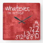 Whatever, I'm Retired! Square Wall Clock at Zazzle
