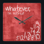 """whatever, I&#39;m retired! Square Wall Clock<br><div class=""""desc"""">Whatever,  I&#39;m retired anyway clock.  Funny retirement wall clock.  Textured Grunge red and White.  Whatever wall clocks.    Custom design / color request accepted. I can also make these in a different language.  Click the contact link below to send me a message.</div>"""