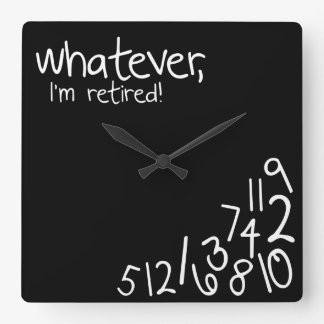 whatever, I'm retired! Square Wall Clock