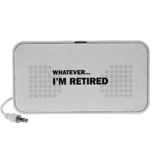 Whatever... I'm Retired Travelling Speaker
