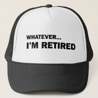 Whatever... I'm Retired Trucker Hat