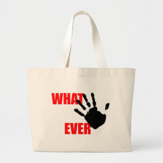 Whatever - insulting and funny at the same time. canvas bags