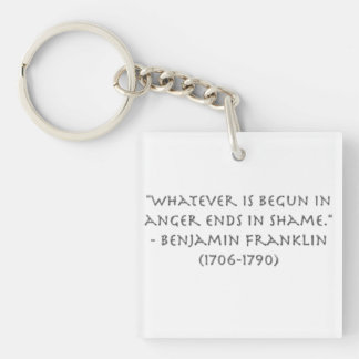 """""""Whatever is begun in anger ends in shame."""" Keychain"""