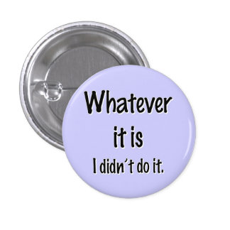 WHATEVER IT IS BUTTON