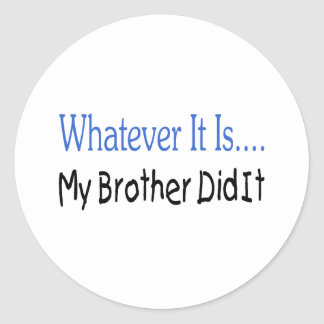 Whatever It Is My Brother Did It Classic Round Sticker