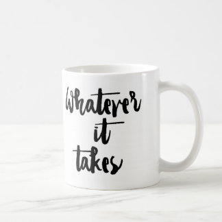 'Whatever it Takes' Mug