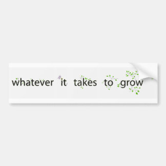 Whatever It Takes to Grow Bumper Stickers