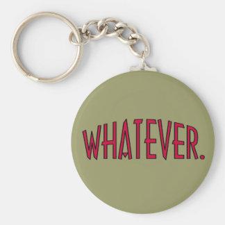 Whatever. Key Chain