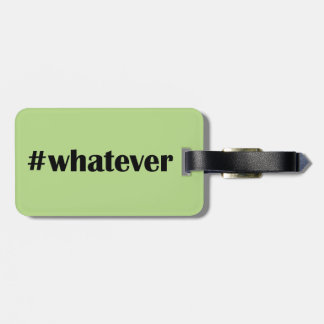 #whatever Luggage Tag -Statement, Quote