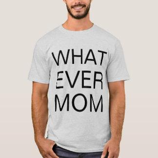 whatever mom T-Shirt