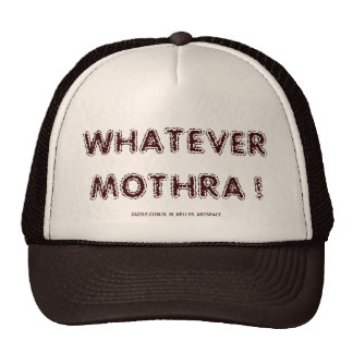 WHATEVER MOTHRA ! TRUCKER HAT