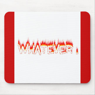 WHATEVER ! MOUSE PAD