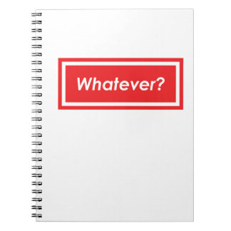Whatever? Notebook
