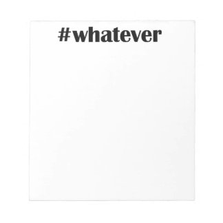 #whatever Notepad -Statement, Quote