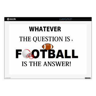 """Whatever the question is, FOOTBALL is the answer 17"""" Laptop Decal"""