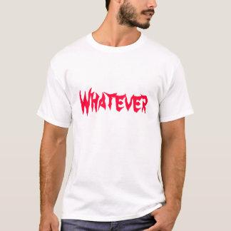 Whatever Tshirt