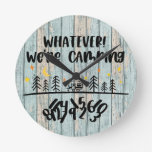 Whatever We're Camping Wooden Planks Rustic Funny Round Clock