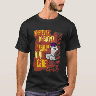 Whatever. Whenever. I Really Don't Care. (Begley) T-Shirt