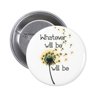 Whatever Will Be 2 Inch Round Button