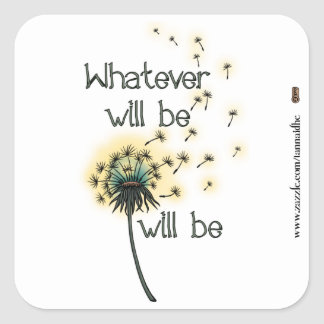 Whatever Will Be Square Sticker