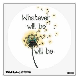 Whatever Will Be Wall Graphic
