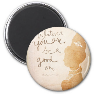 Whatever  You Are 2 Inch Round Magnet