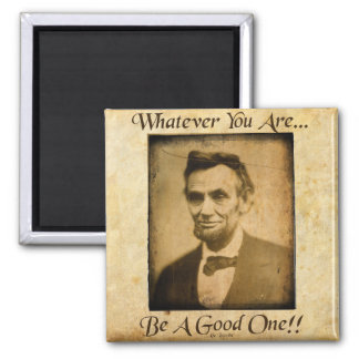 Whatever You Are- Be A Good One... Magnet