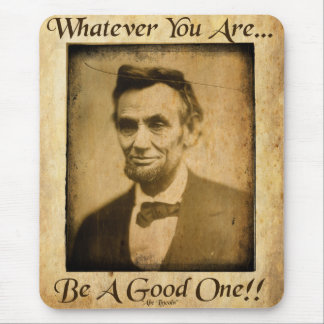 Whatever You Are- Be A Good One... Mouse Pad