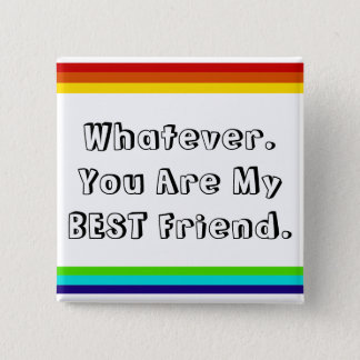 Whatever. You are my Best Friend Pinback Button