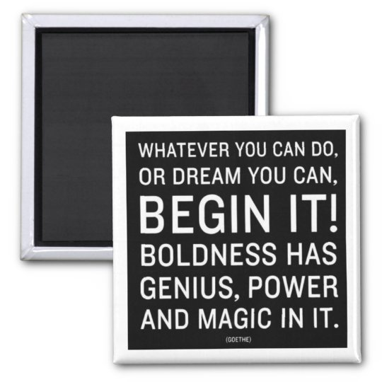"""""""Whatever You Can Do, Or Dream You Can"""" Magnet"""