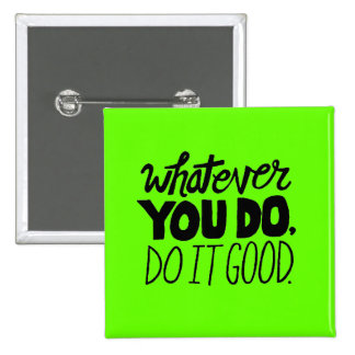Whatever You Do, Do It Good advice comments words Pins