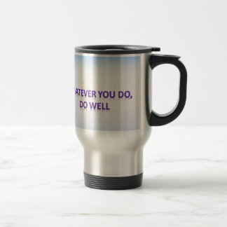 Whatever you do do well travel mug