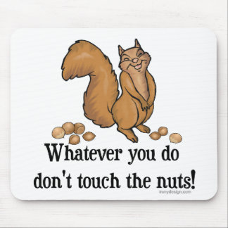 Whatever you do, don't touch the nuts! mouse pad