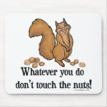 Whatever you do, don't touch the nuts! mouse pads