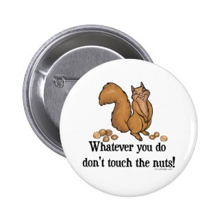Whatever you do, don't touch the nuts! pinback button