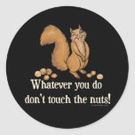 Whatever you do, don't touch the nuts! round sticker