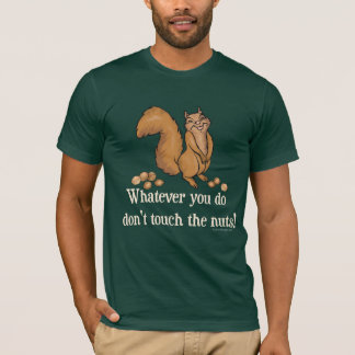 Whatever you do, don't touch the nuts! T-Shirt