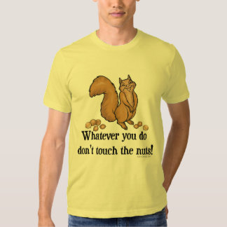 Whatever you do, don't touch the nuts! tee shirt