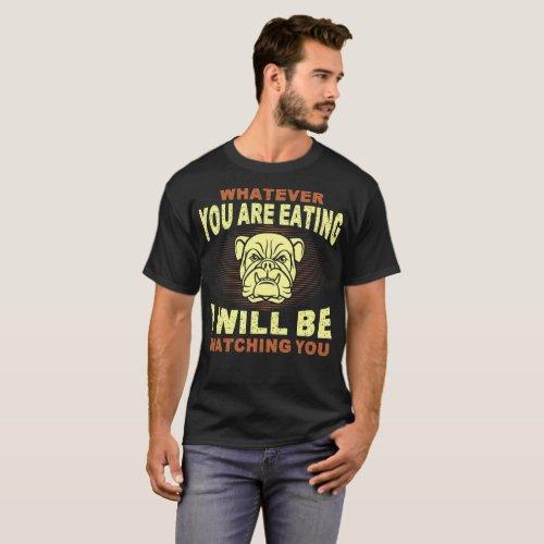 Whatever You Eat I Will Watch Bulldog T_Shirt